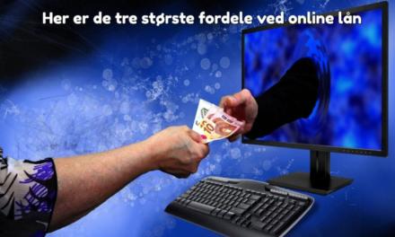 Her er de tre største fordele ved online lån