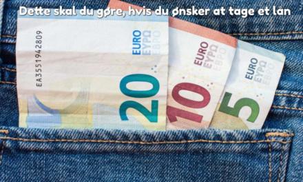 Dette skal du gøre, hvis du ønsker at tage et lån